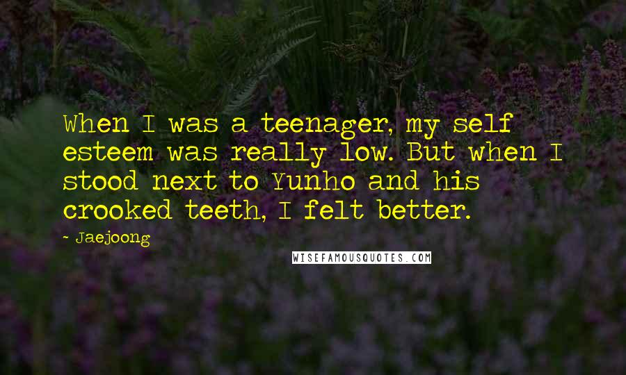 Jaejoong quotes: When I was a teenager, my self esteem was really low. But when I stood next to Yunho and his crooked teeth, I felt better.
