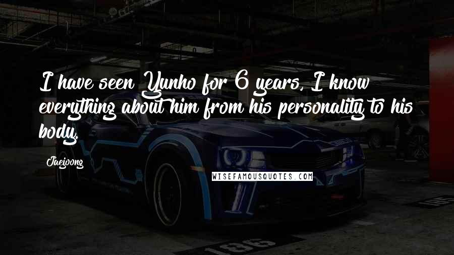 Jaejoong quotes: I have seen Yunho for 6 years, I know everything about him from his personality to his body.
