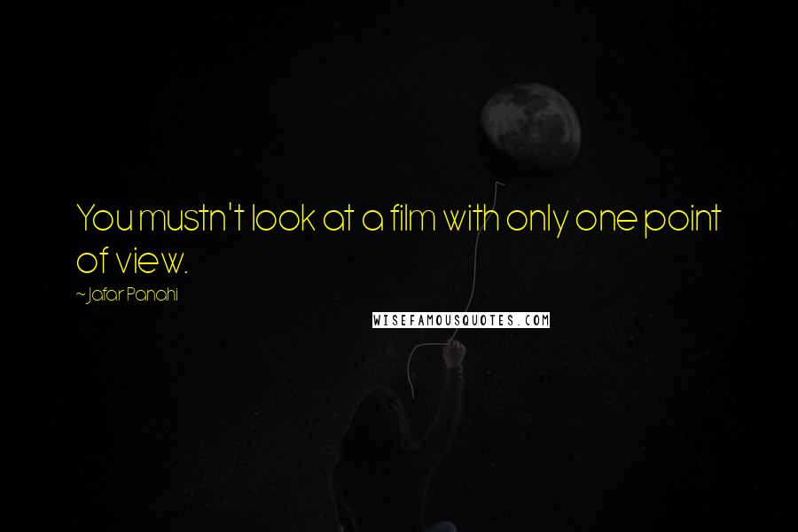 Jafar Panahi quotes: You mustn't look at a film with only one point of view.