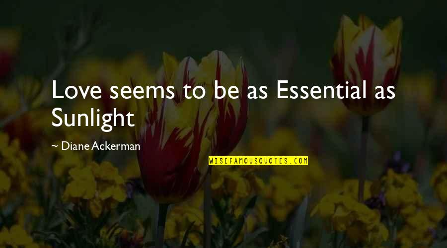 Jah Rasta Quotes By Diane Ackerman: Love seems to be as Essential as Sunlight