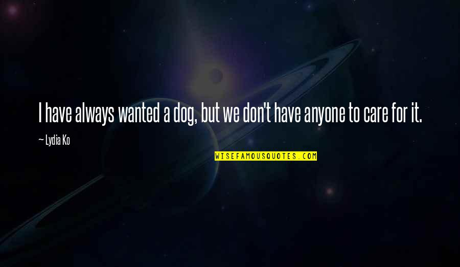Jah Rasta Quotes By Lydia Ko: I have always wanted a dog, but we