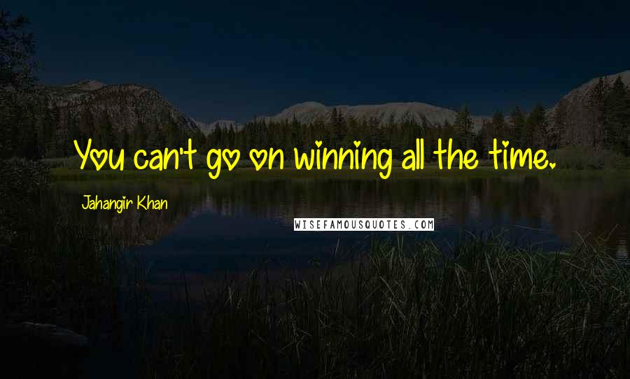 Jahangir Khan quotes: You can't go on winning all the time.