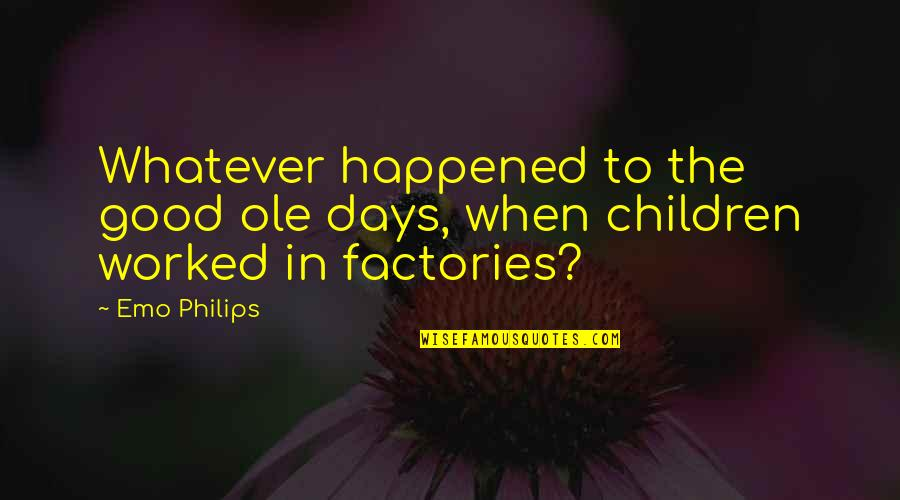 Jahannam Quotes By Emo Philips: Whatever happened to the good ole days, when