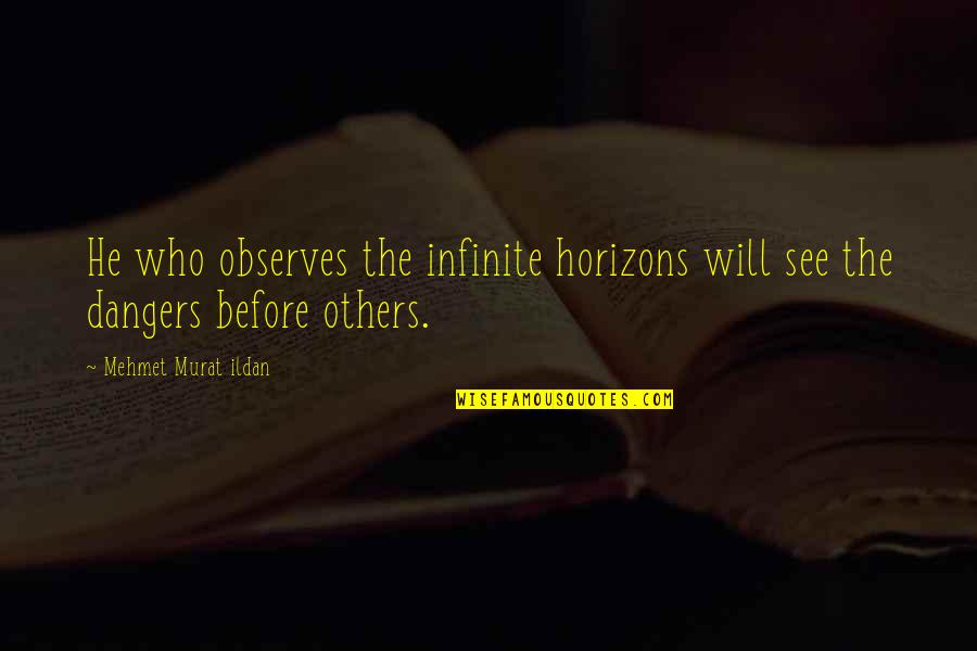 Jahannam Quotes By Mehmet Murat Ildan: He who observes the infinite horizons will see