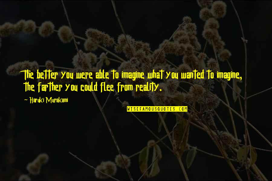 Jain Irrigation Quotes By Haruki Murakami: The better you were able to imagine what