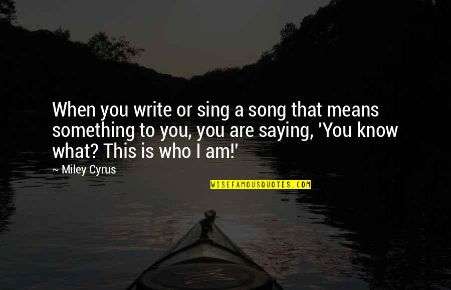 Jain Irrigation Quotes By Miley Cyrus: When you write or sing a song that