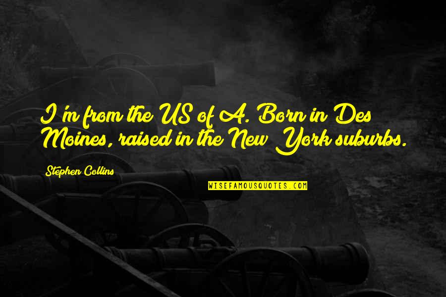 Jain Irrigation Quotes By Stephen Collins: I'm from the US of A. Born in