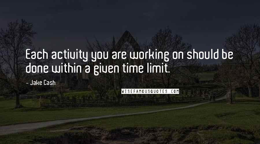 Jake Cash quotes: Each activity you are working on should be done within a given time limit.