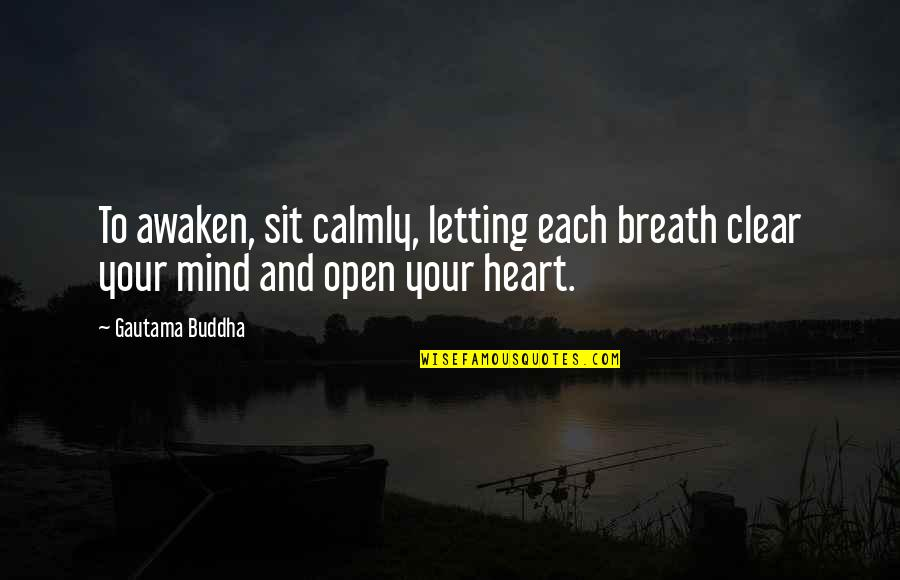 Jake From State Farm Quotes By Gautama Buddha: To awaken, sit calmly, letting each breath clear
