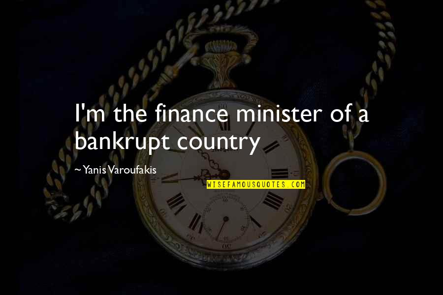 Jake From State Farm Quotes By Yanis Varoufakis: I'm the finance minister of a bankrupt country