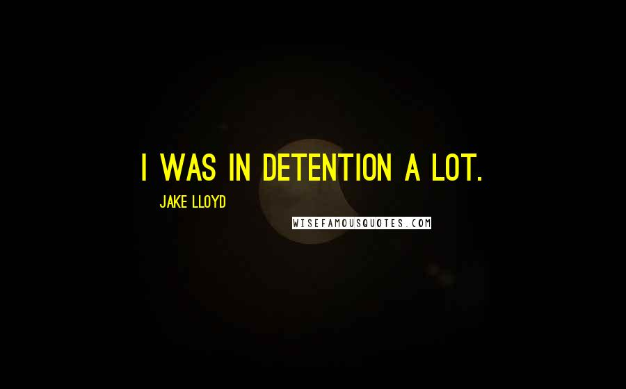 Jake Lloyd quotes: I was in detention a lot.
