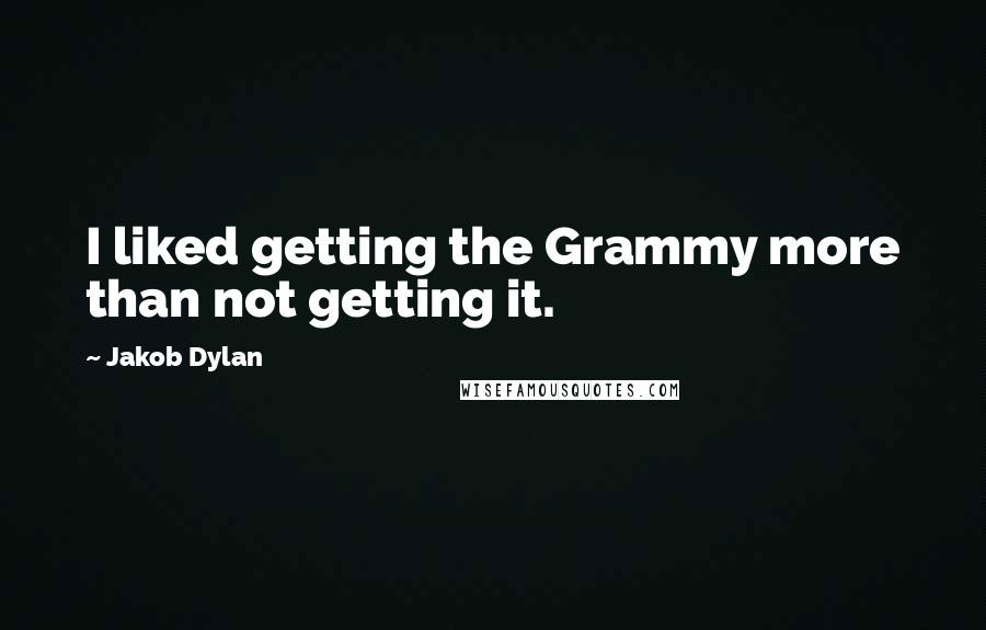 Jakob Dylan quotes: I liked getting the Grammy more than not getting it.