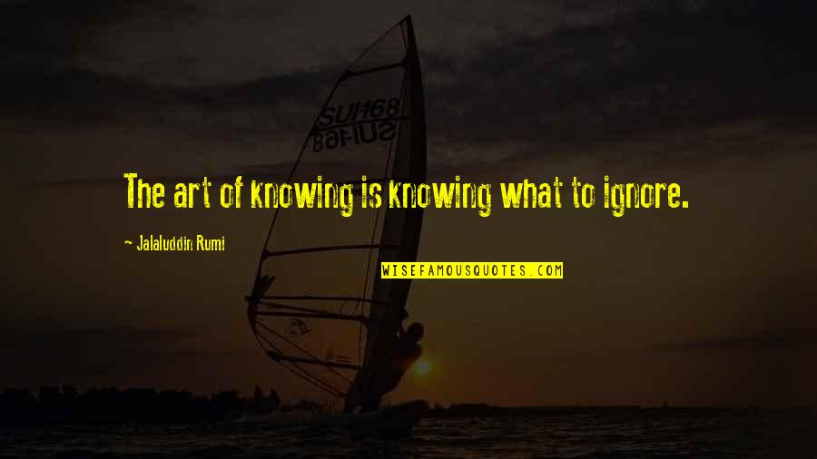 Jalaluddin Quotes By Jalaluddin Rumi: The art of knowing is knowing what to