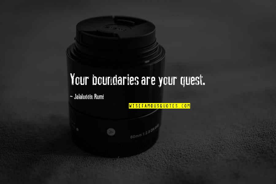 Jalaluddin Quotes By Jalaluddin Rumi: Your boundaries are your quest.
