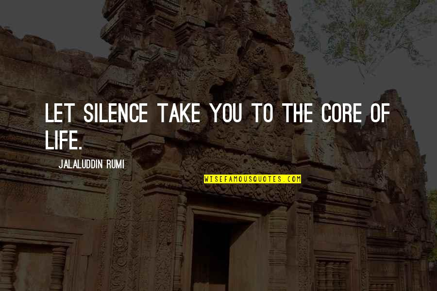 Jalaluddin Quotes By Jalaluddin Rumi: Let silence take you to the core of