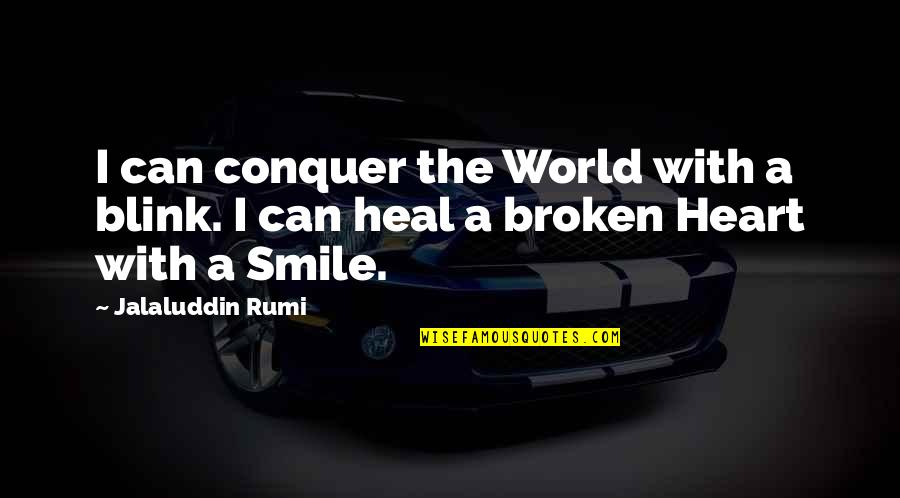 Jalaluddin Quotes By Jalaluddin Rumi: I can conquer the World with a blink.
