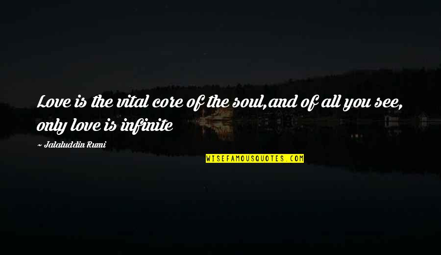 Jalaluddin Quotes By Jalaluddin Rumi: Love is the vital core of the soul,and