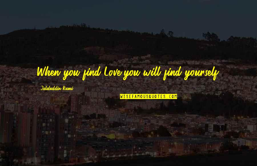 Jalaluddin Quotes By Jalaluddin Rumi: When you find Love,you will find yourself.