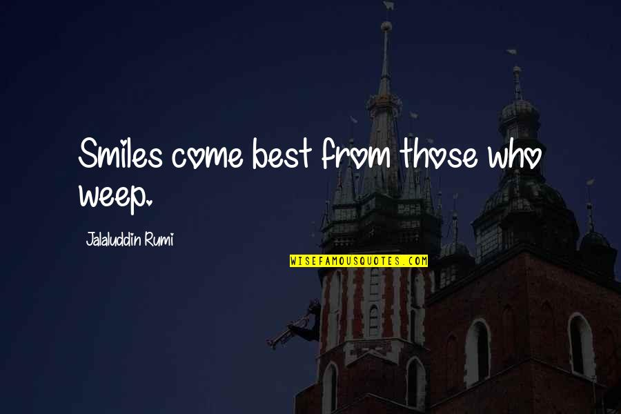Jalaluddin Quotes By Jalaluddin Rumi: Smiles come best from those who weep.