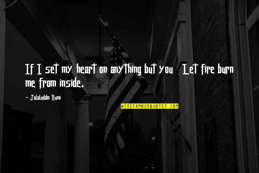 Jalaluddin Quotes By Jalaluddin Rumi: If I set my heart on anything but
