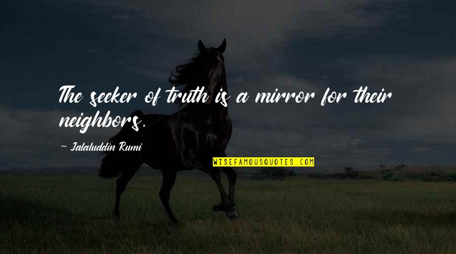 Jalaluddin Quotes By Jalaluddin Rumi: The seeker of truth is a mirror for