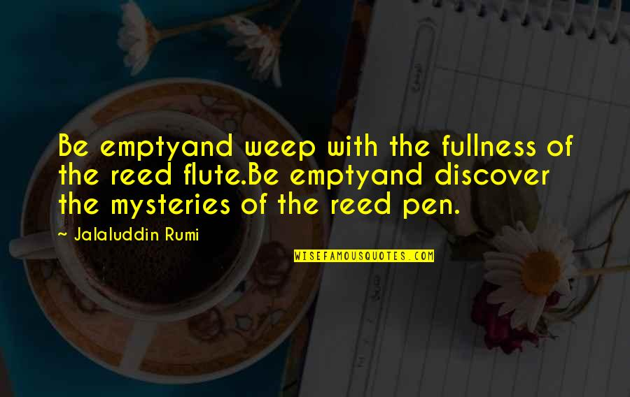 Jalaluddin Quotes By Jalaluddin Rumi: Be emptyand weep with the fullness of the