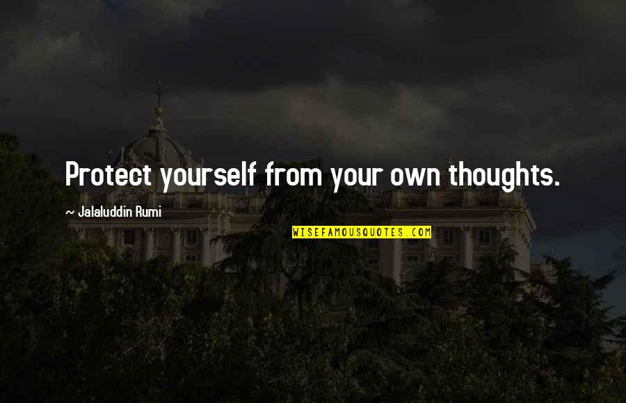 Jalaluddin Quotes By Jalaluddin Rumi: Protect yourself from your own thoughts.