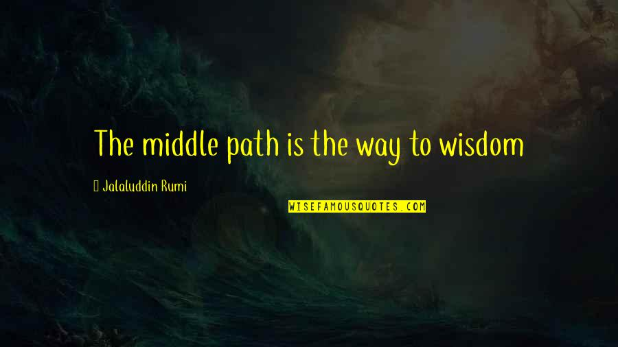 Jalaluddin Quotes By Jalaluddin Rumi: The middle path is the way to wisdom