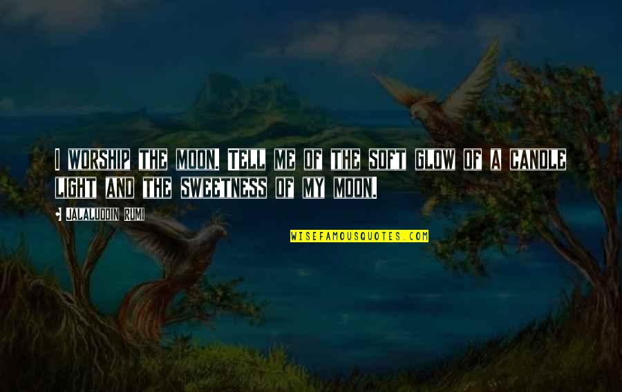 Jalaluddin Quotes By Jalaluddin Rumi: I worship the moon. Tell me of the