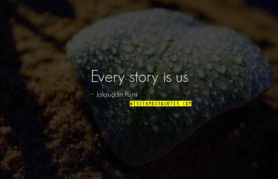 Jalaluddin Quotes By Jalaluddin Rumi: Every story is us