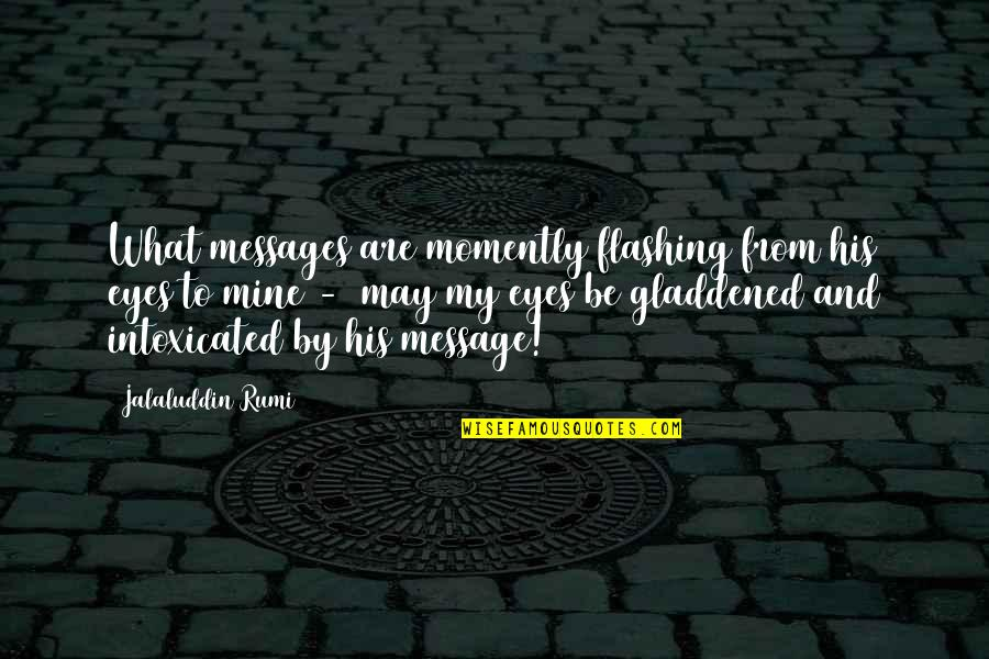 Jalaluddin Quotes By Jalaluddin Rumi: What messages are momently flashing from his eyes
