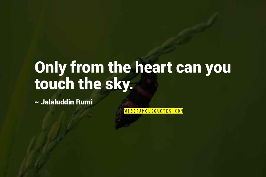 Jalaluddin Quotes By Jalaluddin Rumi: Only from the heart can you touch the