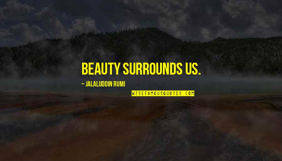 Jalaluddin Quotes By Jalaluddin Rumi: Beauty surrounds us.