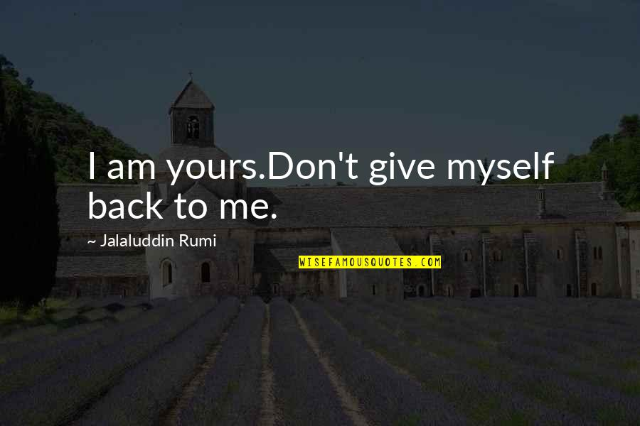 Jalaluddin Quotes By Jalaluddin Rumi: I am yours.Don't give myself back to me.