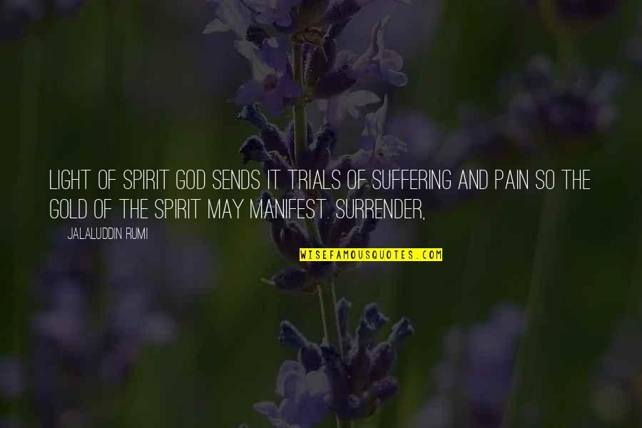 Jalaluddin Quotes By Jalaluddin Rumi: light of Spirit God sends it trials of