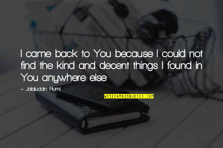 Jalaluddin Quotes By Jalaluddin Rumi: I came back to You because I could