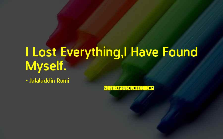 Jalaluddin Quotes By Jalaluddin Rumi: I Lost Everything,I Have Found Myself.