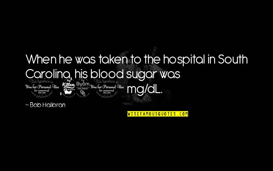 Jamaica Famous Quotes By Bob Halloran: When he was taken to the hospital in
