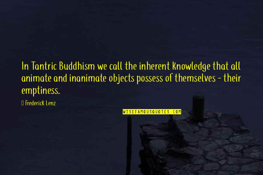Jamaica Famous Quotes By Frederick Lenz: In Tantric Buddhism we call the inherent knowledge