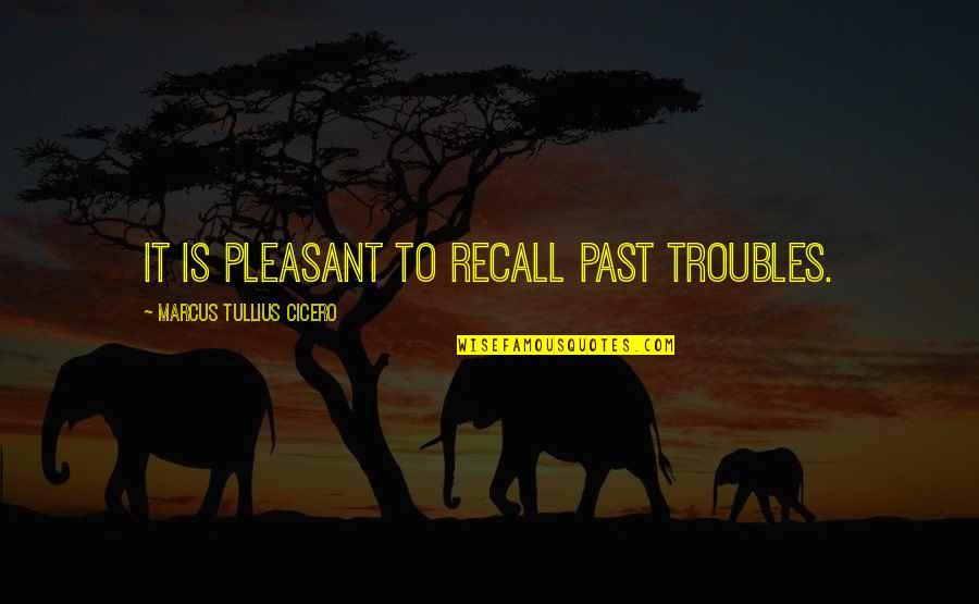 Jamaica Famous Quotes By Marcus Tullius Cicero: It is pleasant to recall past troubles.
