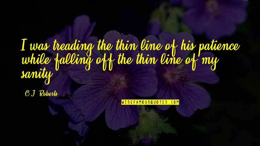 Jamaloca Quotes By C.J. Roberts: I was treading the thin line of his