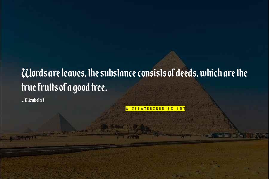 Jamaloca Quotes By Elizabeth I: Words are leaves, the substance consists of deeds,