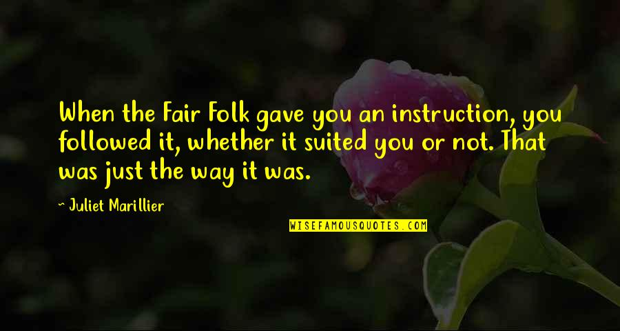 Jamaloca Quotes By Juliet Marillier: When the Fair Folk gave you an instruction,