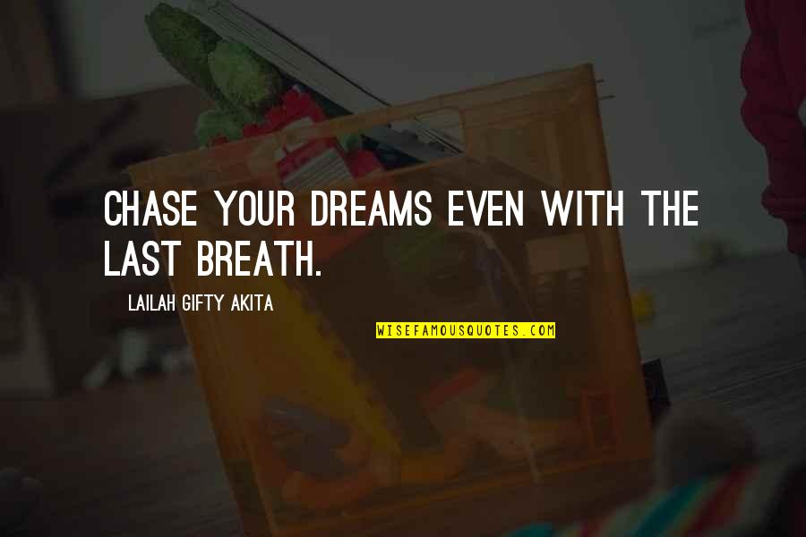 Jamaloca Quotes By Lailah Gifty Akita: Chase your dreams even with the last breath.