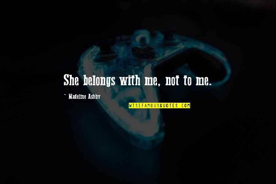 Jamaloca Quotes By Madeline Ashby: She belongs with me, not to me.
