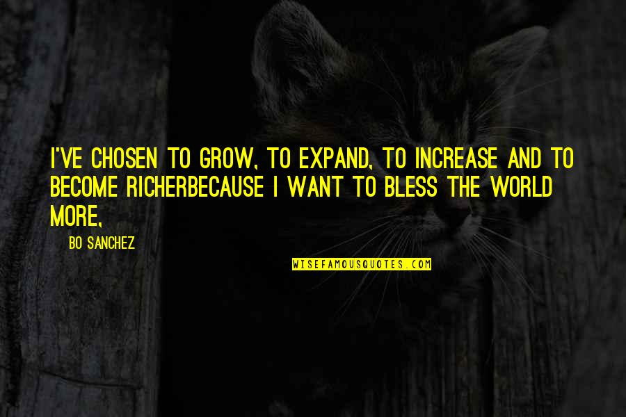 Jame Gumb Quotes By Bo Sanchez: I've chosen to GROW, to EXPAND, to INCREASE