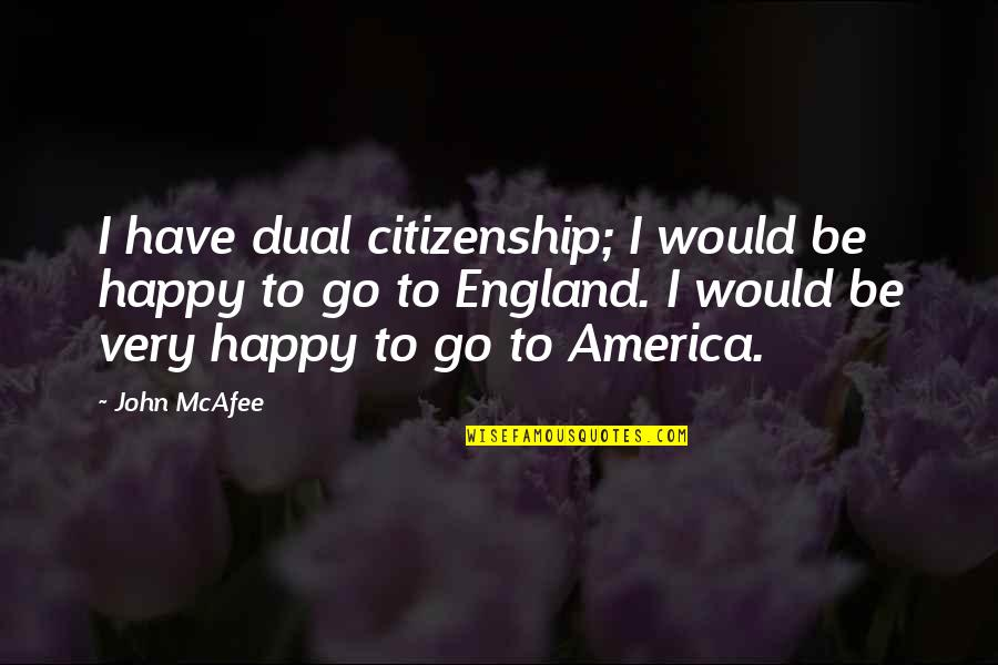 Jame Gumb Quotes By John McAfee: I have dual citizenship; I would be happy
