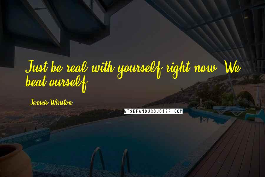 Jameis Winston quotes: Just be real with yourself right now. We beat ourself.