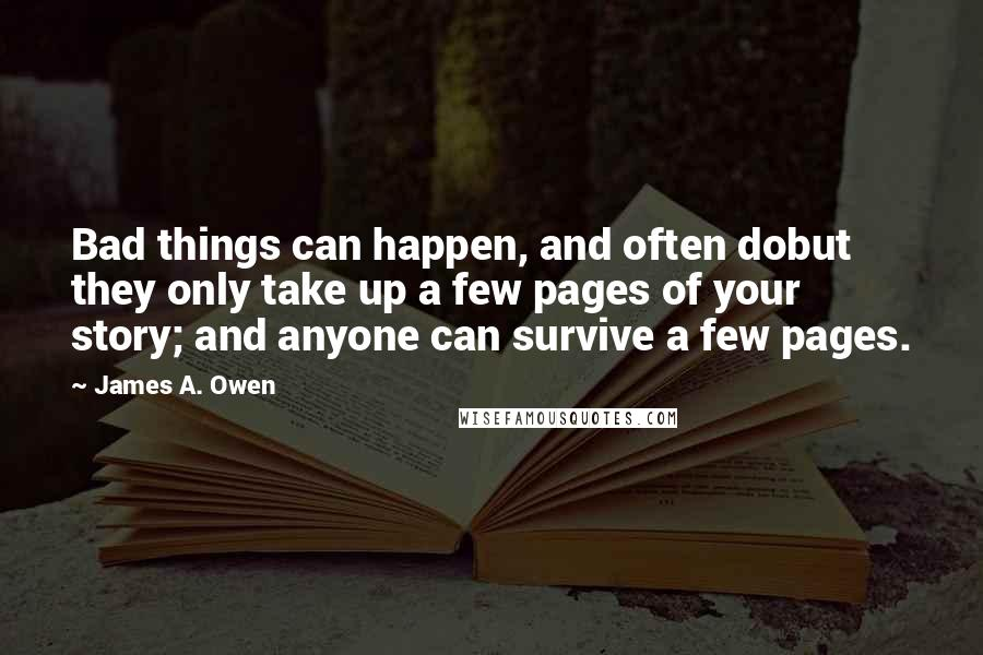James A. Owen quotes: Bad things can happen, and often dobut they only take up a few pages of your story; and anyone can survive a few pages.