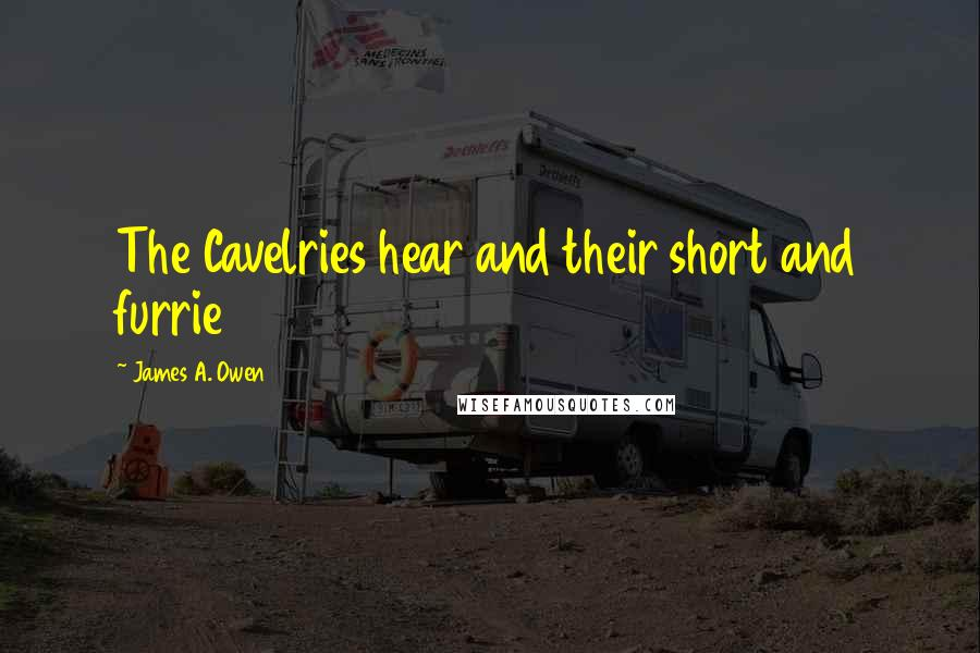 James A. Owen quotes: The Cavelries hear and their short and furrie